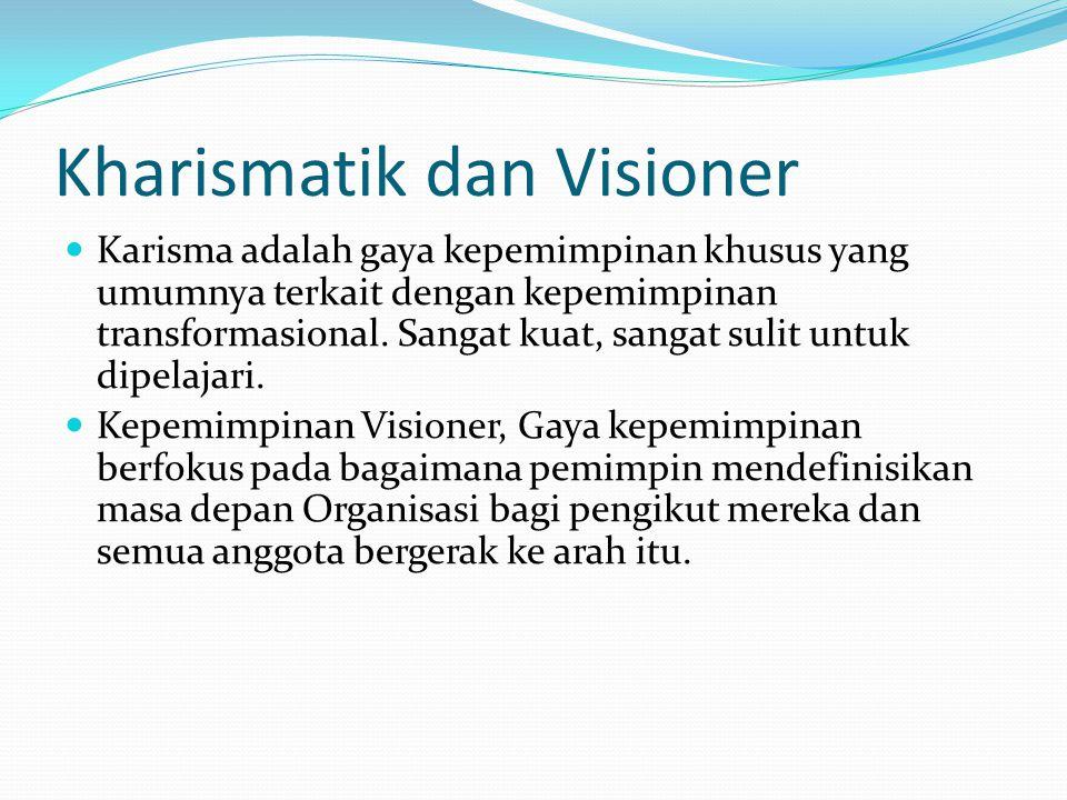 Kharismatik dan Visioner Karisma adalah gaya kepemimpinan khusus yang umumnya terkait dengan kepemimpinan transformasional. Sangat kuat, sangat sulit