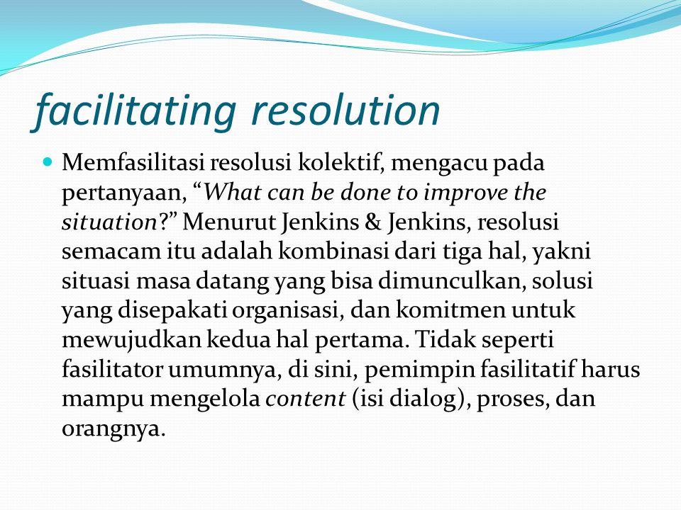"""facilitating resolution Memfasilitasi resolusi kolektif, mengacu pada pertanyaan, """"What can be done to improve the situation?"""" Menurut Jenkins & Jenki"""