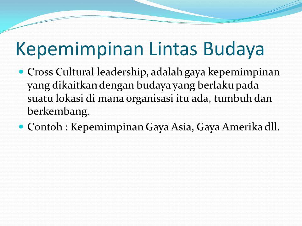 Kepemimpinan Lintas Budaya Cross Cultural leadership, adalah gaya kepemimpinan yang dikaitkan dengan budaya yang berlaku pada suatu lokasi di mana org
