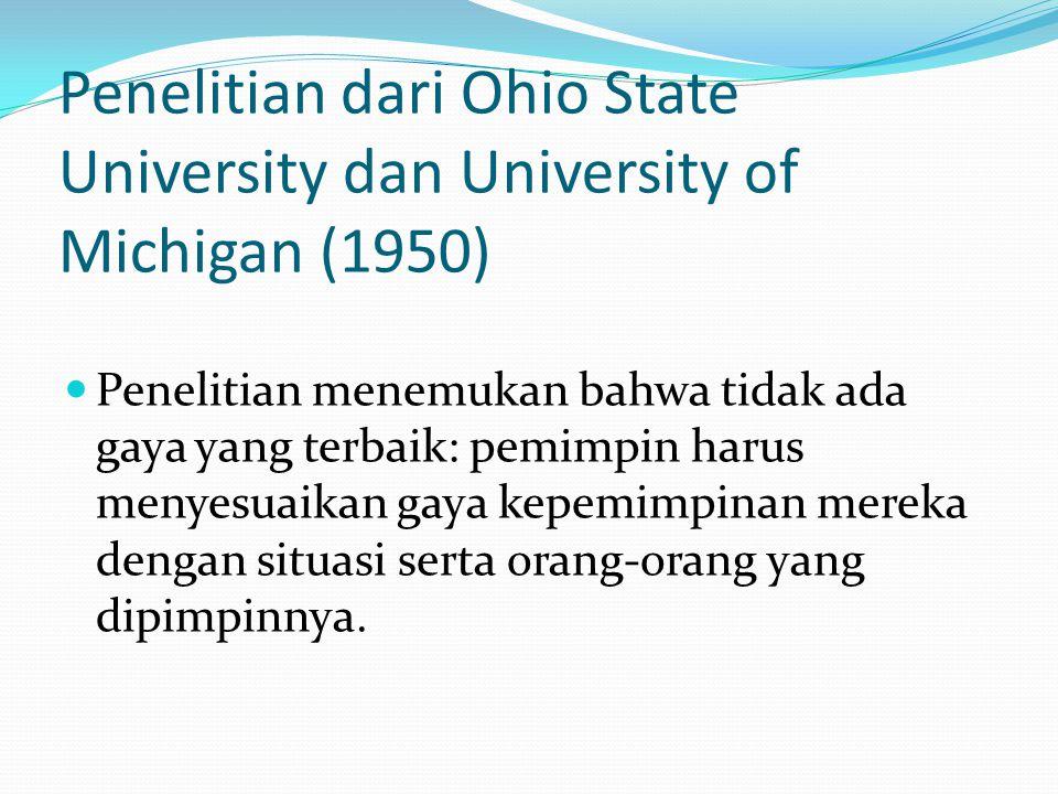 Penelitian dari Ohio State University dan University of Michigan (1950) Penelitian menemukan bahwa tidak ada gaya yang terbaik: pemimpin harus menyesu
