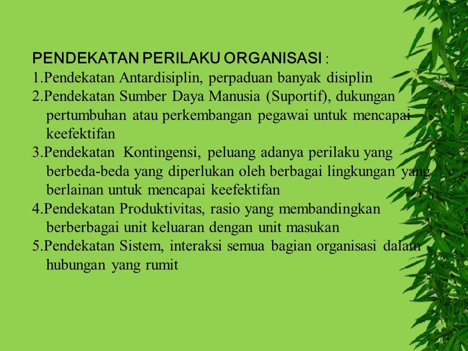 PENDEKATAN PERILAKU ORGANISASI : 1.Pendekatan Antardisiplin, perpaduan banyak disiplin 2.Pendekatan Sumber Daya Manusia (Suportif), dukungan pertumbuh