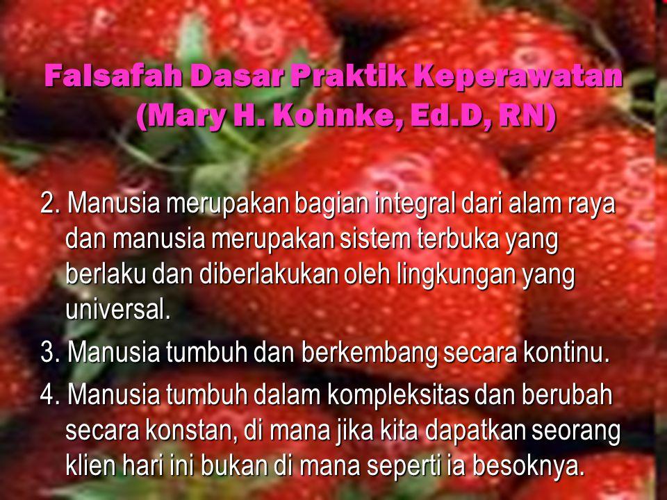 Falsafah Dasar Praktik Keperawatan (Mary H. Kohnke, Ed.D, RN) 2. Manusia merupakan bagian integral dari alam raya dan manusia merupakan sistem terbuka