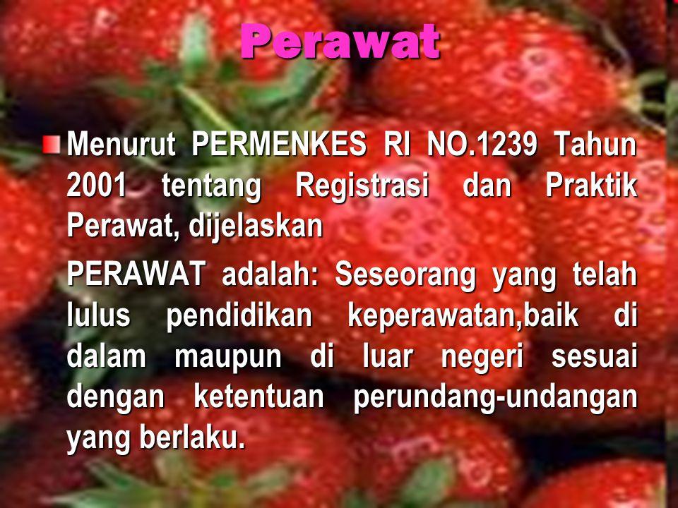 Perawat Menurut PERMENKES RI NO.1239 Tahun 2001 tentang Registrasi dan Praktik Perawat, dijelaskan PERAWAT adalah: Seseorang yang telah lulus pendidik
