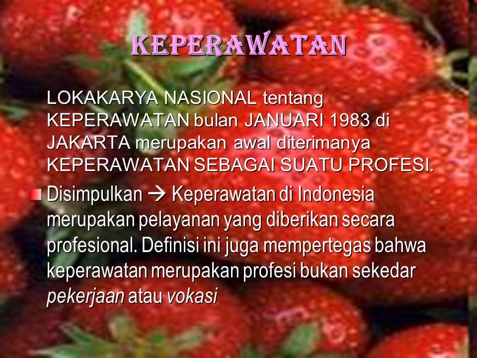 Keperawatan LOKAKARYA NASIONAL tentang KEPERAWATAN bulan JANUARI 1983 di JAKARTA merupakan awal diterimanya KEPERAWATAN SEBAGAI SUATU PROFESI. Disimpu