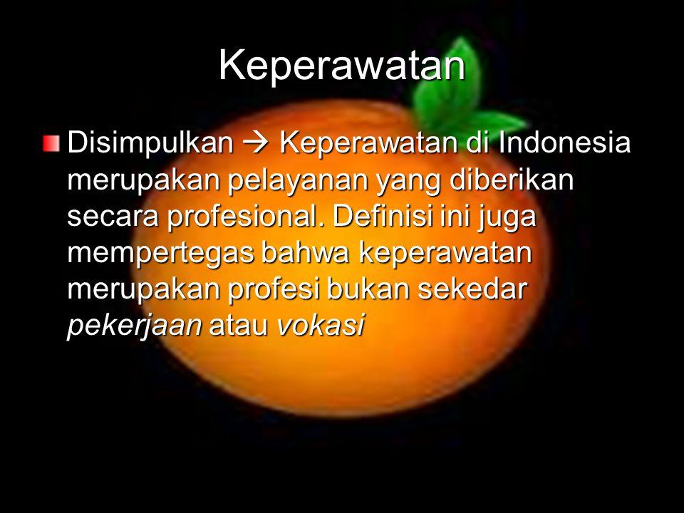 Keperawatan Disimpulkan  Keperawatan di Indonesia merupakan pelayanan yang diberikan secara profesional. Definisi ini juga mempertegas bahwa keperaw