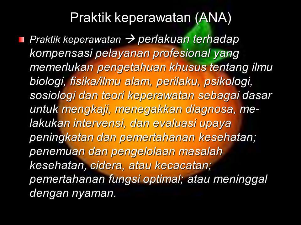 Praktik keperawatan (ANA) Praktik keperawatan  perlakuan terhadap kompensasi pelayanan profesional yang memerlukan pengetahuan khusus tentang ilmu bi