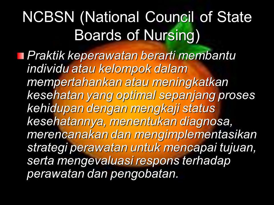 NCBSN (National Council of State Boards of Nursing) Praktik keperawatan berarti membantu individu atau kelompok dalam mempertahankan atau meningkatka