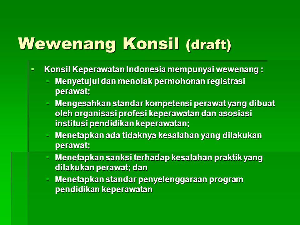 Konsil Keperawatan Indonesia (draft)  Dalam rangka Pengaturan Penyelenggaraan Praktik Keperawatan Maka dibentuk Konsil Keperawatan Indonesia.  Konsi