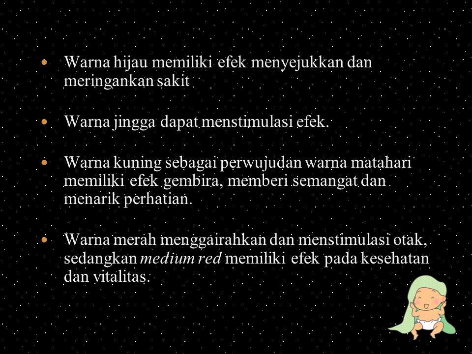 Warna hijau memiliki efek menyejukkan dan meringankan sakit Warna jingga dapat menstimulasi efek.