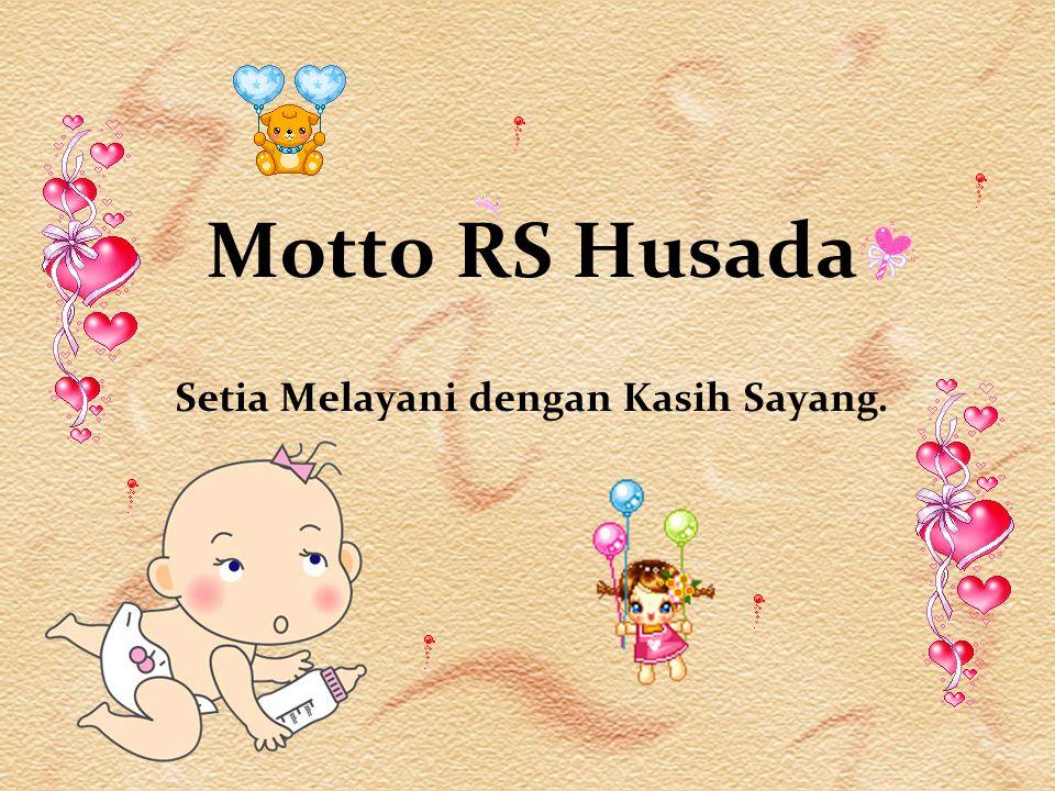 Motto RS Husada Setia Melayani dengan Kasih Sayang.