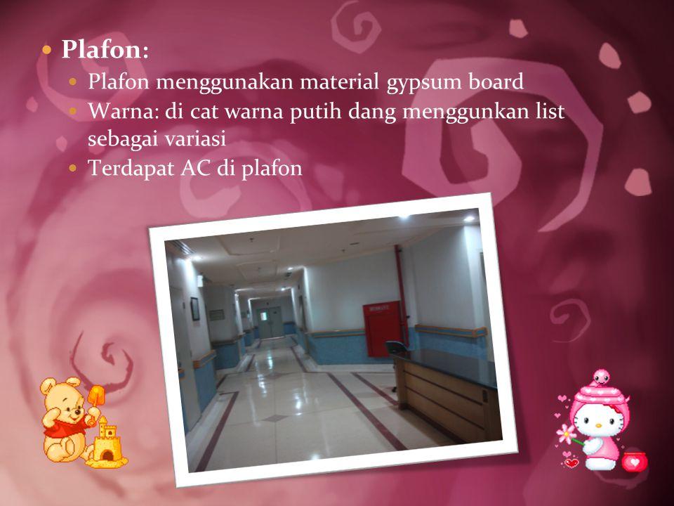 Plafon : Plafon menggunakan material gypsum board Warna: di cat warna putih dang menggunkan list sebagai variasi Terdapat AC di plafon