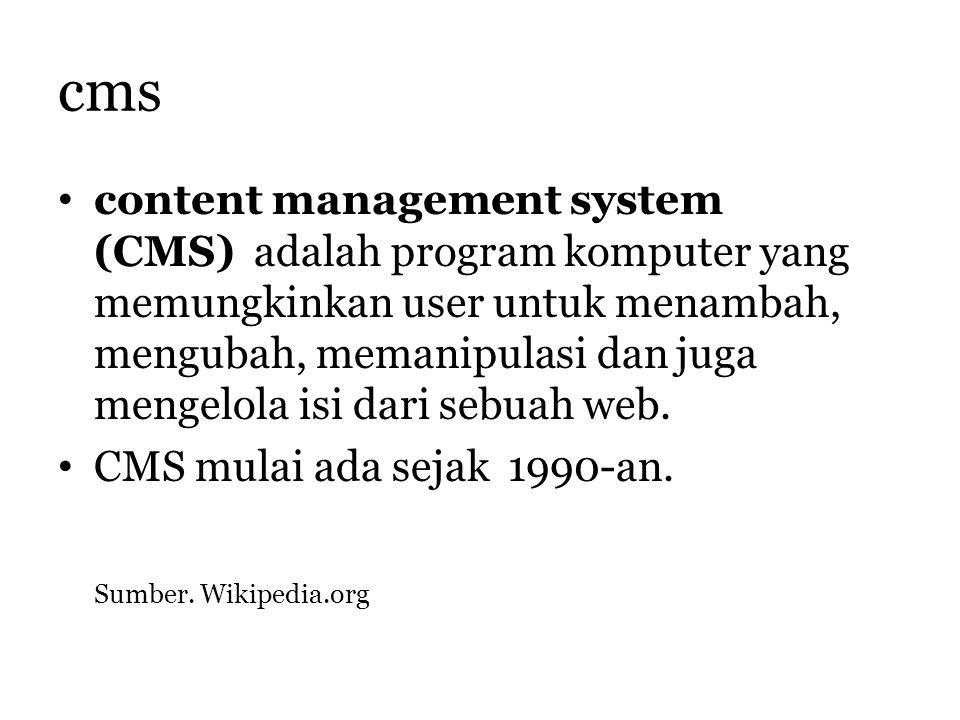 cms content management system (CMS) adalah program komputer yang memungkinkan user untuk menambah, mengubah, memanipulasi dan juga mengelola isi dari