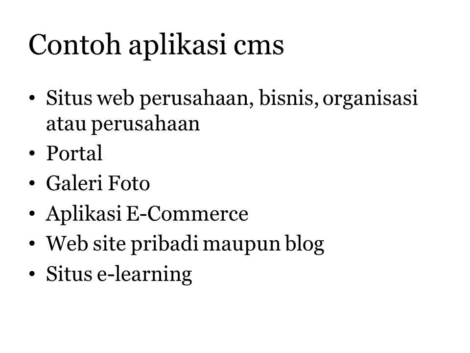 Contoh aplikasi cms Situs web perusahaan, bisnis, organisasi atau perusahaan Portal Galeri Foto Aplikasi E-Commerce Web site pribadi maupun blog Situs e-learning