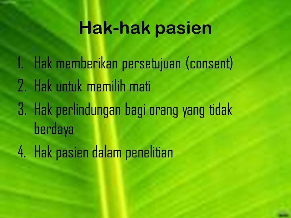Hak-hak pasien 1.Hak memberikan persetujuan (consent) 2.Hak untuk memilih mati 3.Hak perlindungan bagi orang yang tidak berdaya 4.Hak pasien dalam pen
