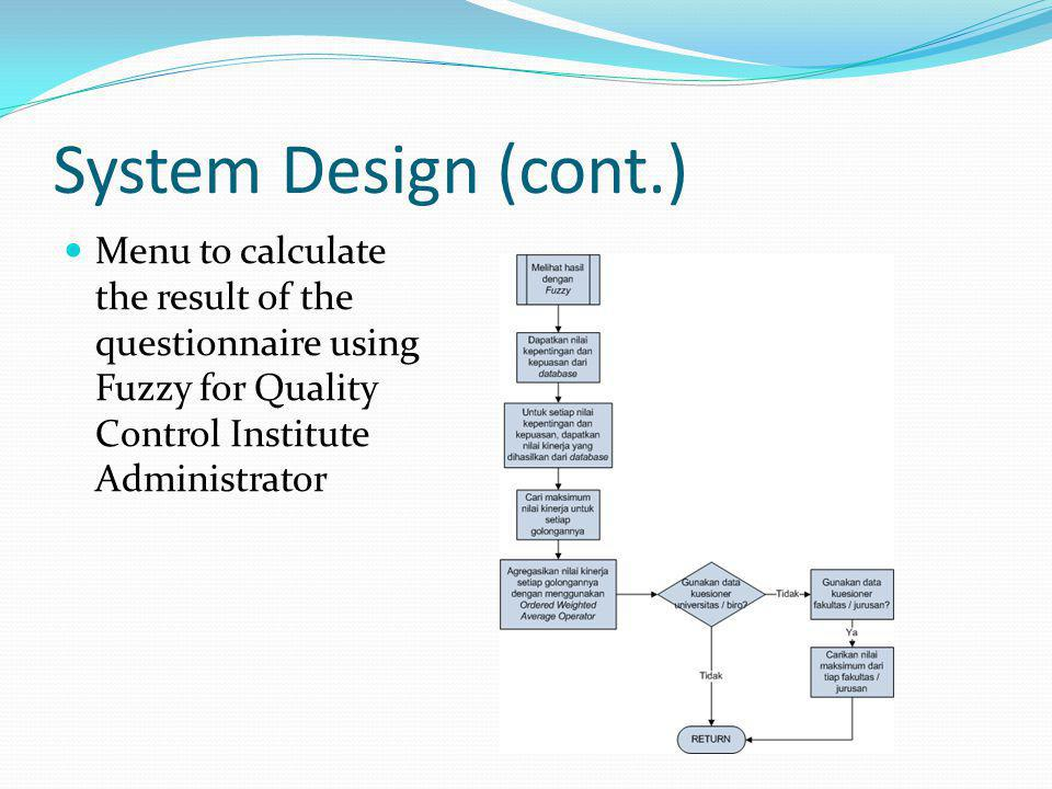 System Design (cont.) Menu to calculate the result of the questionnaire using Fuzzy for Quality Control Institute Administrator