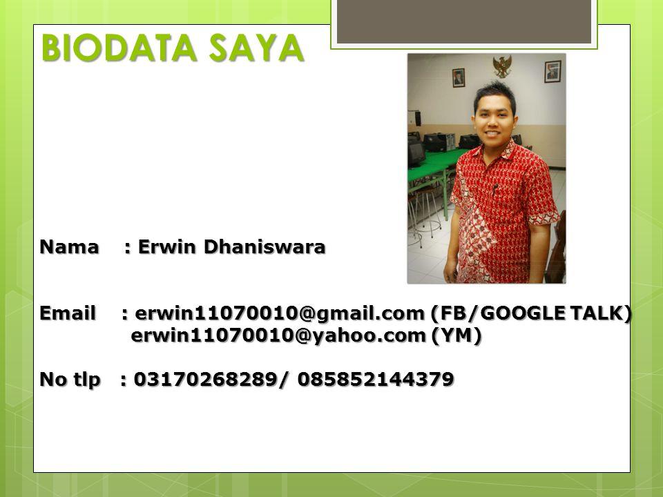 BIODATA SAYA Nama : Erwin Dhaniswara Email : erwin11070010@gmail.com (FB/GOOGLE TALK) erwin11070010@yahoo.com (YM) erwin11070010@yahoo.com (YM) No tlp