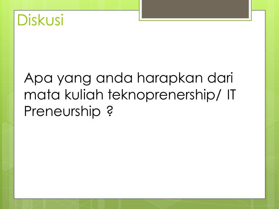 Apa yang anda harapkan dari mata kuliah teknoprenership/ IT Preneurship ? Diskusi