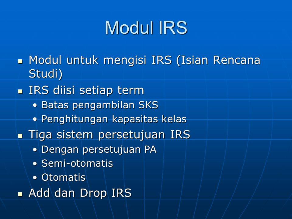 Modul IRS Modul untuk mengisi IRS (Isian Rencana Studi) Modul untuk mengisi IRS (Isian Rencana Studi) IRS diisi setiap term IRS diisi setiap term Bata