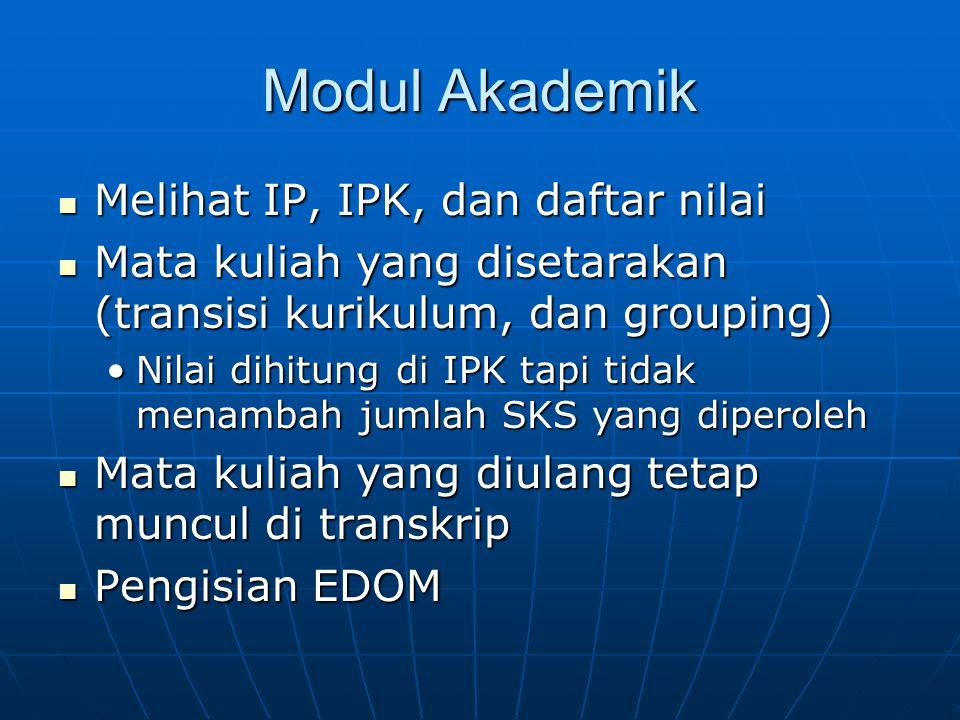 Modul Akademik Melihat IP, IPK, dan daftar nilai Melihat IP, IPK, dan daftar nilai Mata kuliah yang disetarakan (transisi kurikulum, dan grouping) Mat