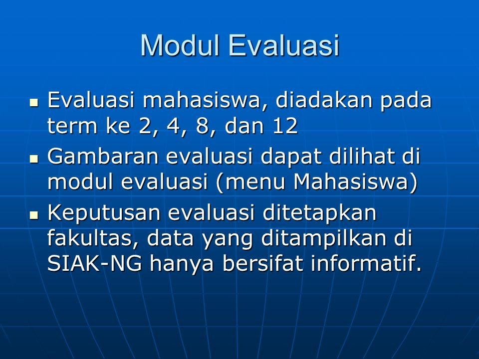 Modul Evaluasi Evaluasi mahasiswa, diadakan pada term ke 2, 4, 8, dan 12 Evaluasi mahasiswa, diadakan pada term ke 2, 4, 8, dan 12 Gambaran evaluasi d