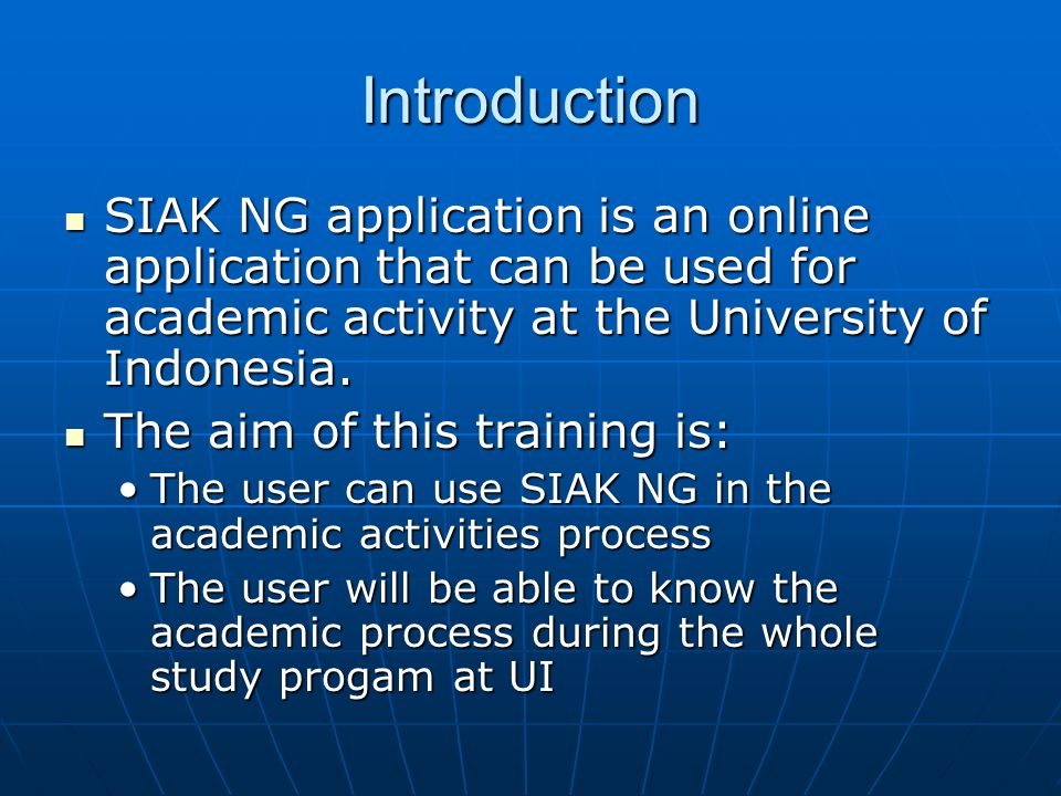 Introduction SIAK NG application is an online application that can be used for academic activity at the University of Indonesia. SIAK NG application i