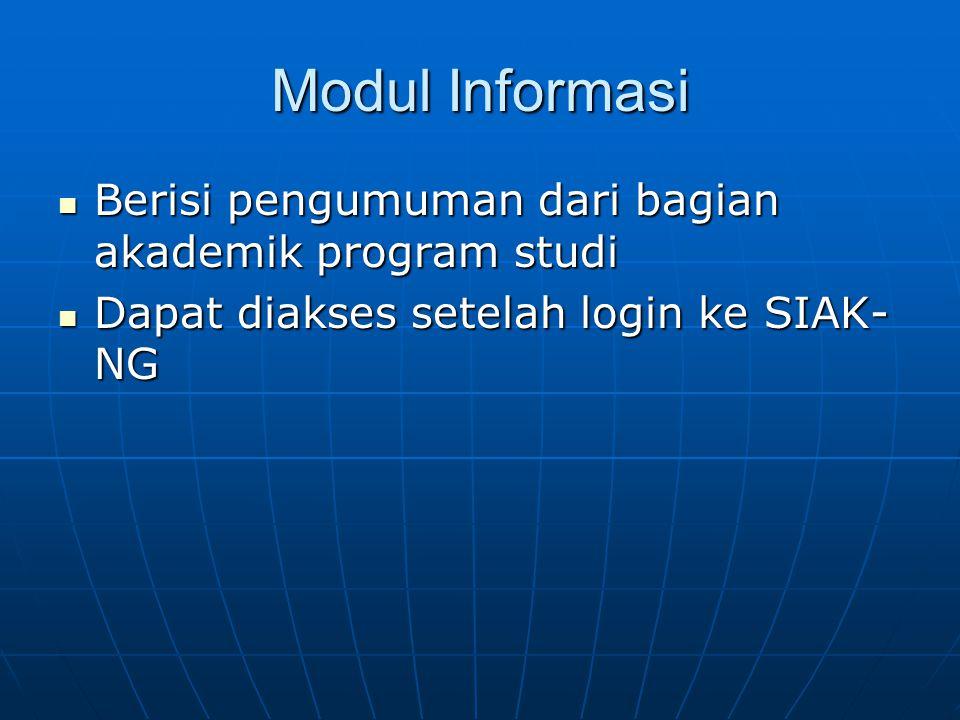 Modul Informasi Berisi pengumuman dari bagian akademik program studi Berisi pengumuman dari bagian akademik program studi Dapat diakses setelah login