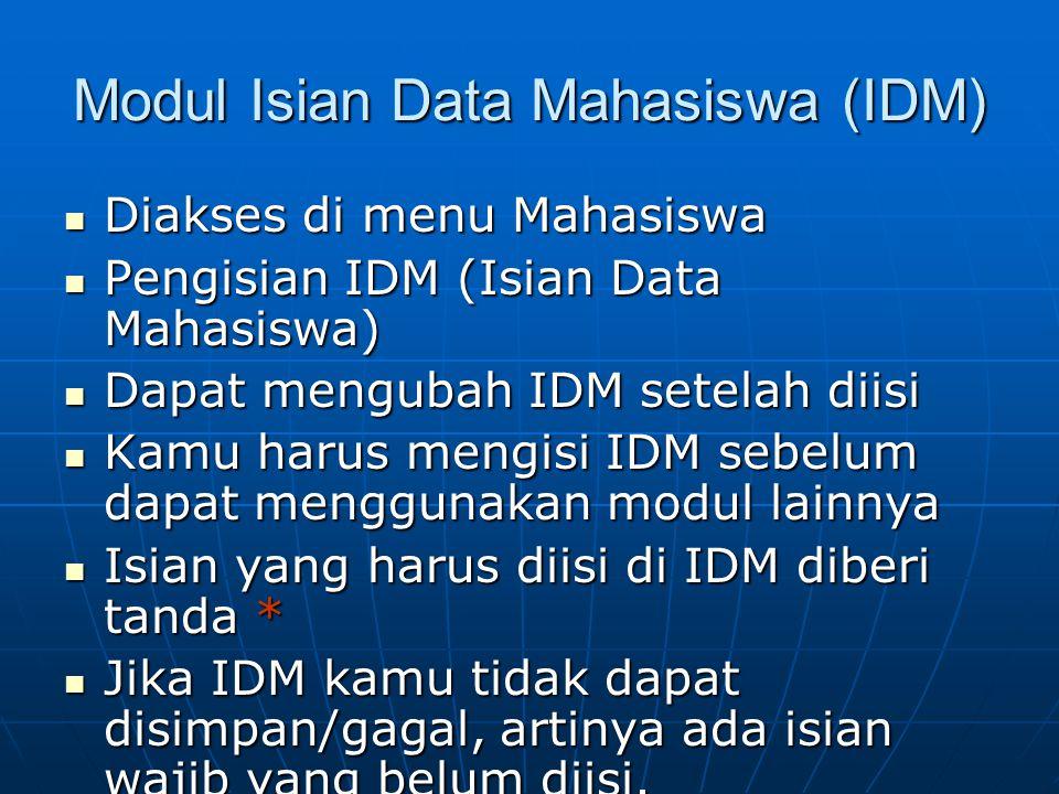 Modul Isian Data Mahasiswa (IDM) Diakses di menu Mahasiswa Diakses di menu Mahasiswa Pengisian IDM (Isian Data Mahasiswa) Pengisian IDM (Isian Data Ma