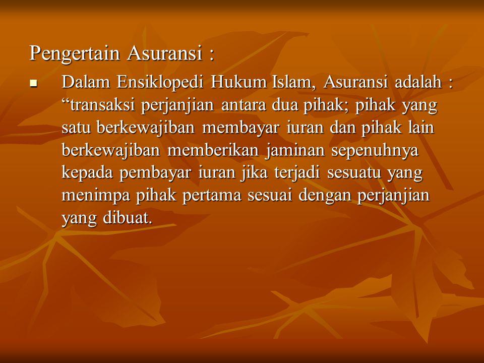 "Pengertain Asuransi : Dalam Ensiklopedi Hukum Islam, Asuransi adalah : ""transaksi perjanjian antara dua pihak; pihak yang satu berkewajiban membayar i"