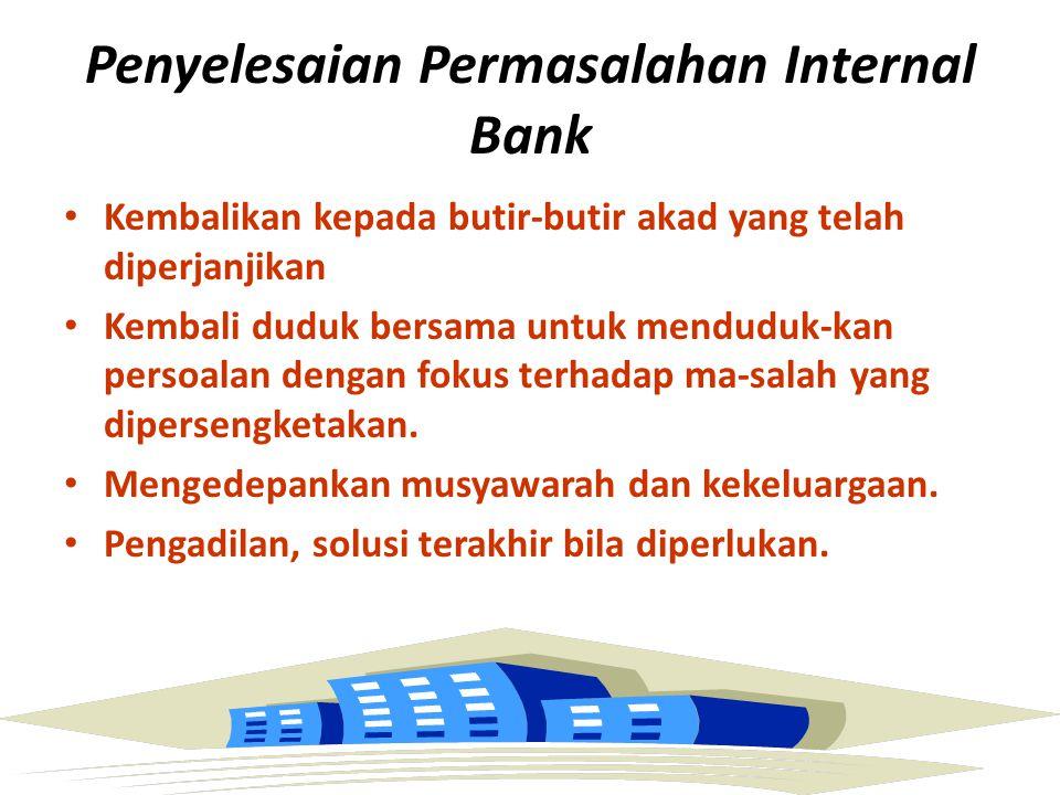 Penyelesaian Permasalahan Internal Bank Kembalikan kepada butir-butir akad yang telah diperjanjikan Kembali duduk bersama untuk menduduk-kan persoalan