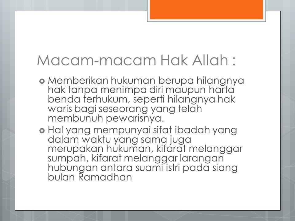 Macam-macam Hak Allah :  Perintah melaksanakan ibadah murni yang langsung dinikmati oleh orang lain, berupa mengeluarkan sebagian harta, seperti zakat fitrah dan zakat harta  Perintah berjihad : pembelaan keselamatan agama islam.