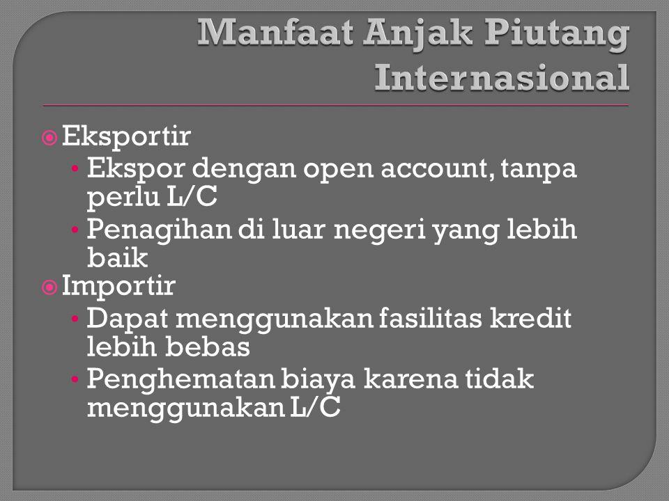  Eksportir Ekspor dengan open account, tanpa perlu L/C Penagihan di luar negeri yang lebih baik  Importir Dapat menggunakan fasilitas kredit lebih b
