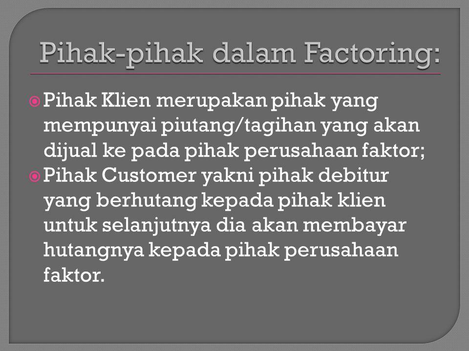  Pihak Klien merupakan pihak yang mempunyai piutang/tagihan yang akan dijual ke pada pihak perusahaan faktor;  Pihak Customer yakni pihak debitur ya