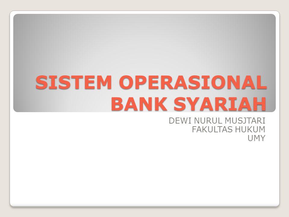 SISTEM OPERASIONAL BANK SYARIAH DEWI NURUL MUSJTARI FAKULTAS HUKUM UMY