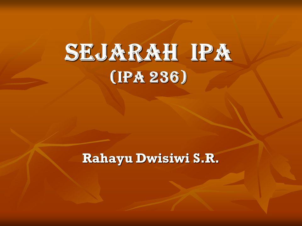 SEJARAH IPA (IPA 236) Rahayu Dwisiwi S.R.