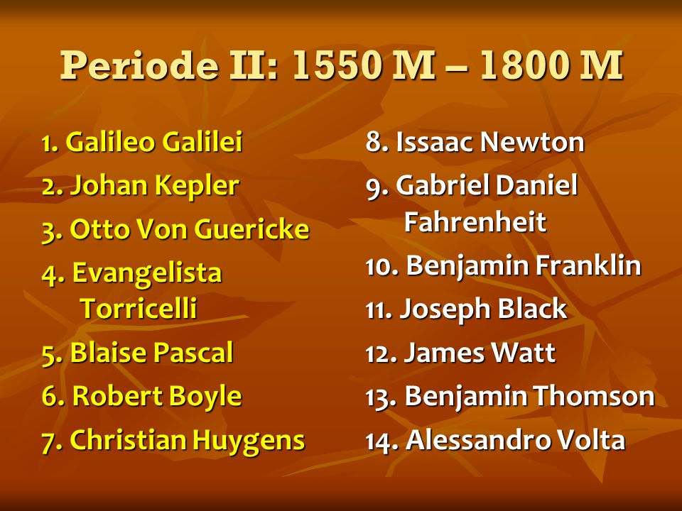 Periode II: 1550 M – 1800 M 1. Galileo Galilei 2.