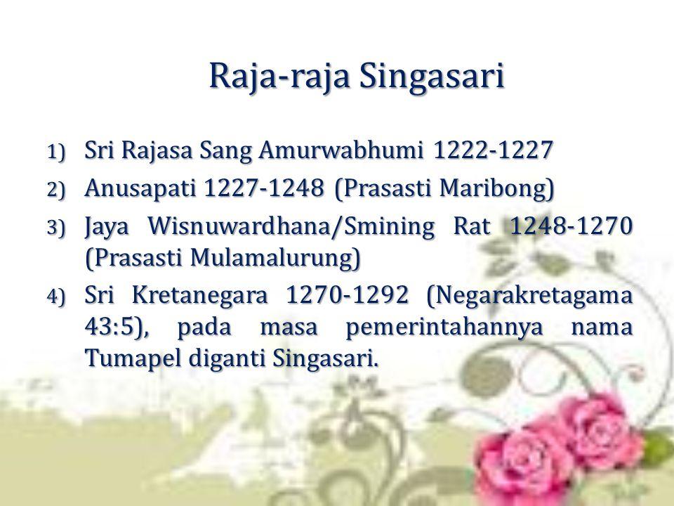 Raja-raja Singasari 1) Sri Rajasa Sang Amurwabhumi 1222-1227 2) Anusapati 1227-1248 (Prasasti Maribong) 3) Jaya Wisnuwardhana/Smining Rat 1248-1270 (P