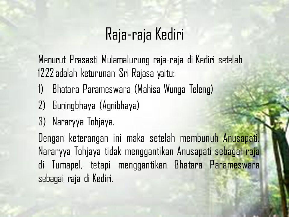 Raja-raja Kediri Menurut Prasasti Mulamalurung raja-raja di Kediri setelah 1222 adalah keturunan Sri Rajasa yaitu: 1)Bhatara Parameswara (Mahisa Wunga