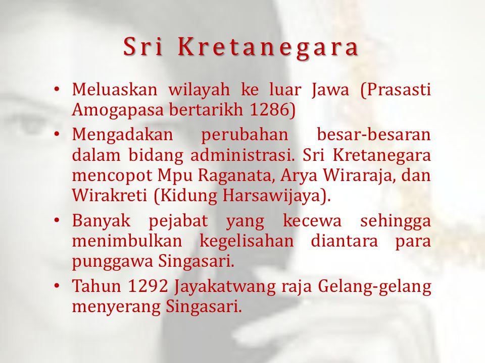 Sri Kretanegara Meluaskan wilayah ke luar Jawa (Prasasti Amogapasa bertarikh 1286) Mengadakan perubahan besar-besaran dalam bidang administrasi. Sri K