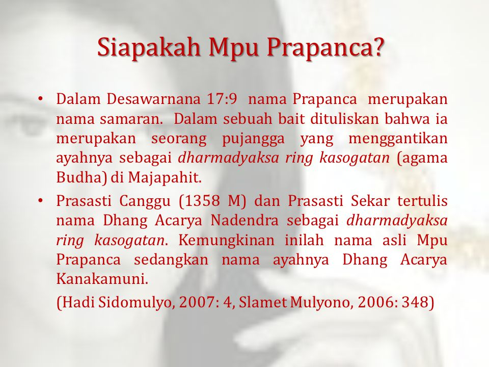 Siapakah Mpu Prapanca? Dalam Desawarnana 17:9 nama Prapanca merupakan nama samaran. Dalam sebuah bait dituliskan bahwa ia merupakan seorang pujangga y