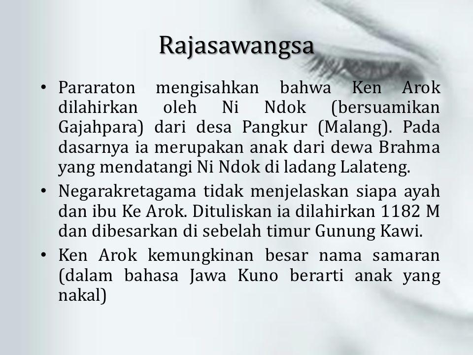 Rajasawangsa Pararaton mengisahkan bahwa Ken Arok dilahirkan oleh Ni Ndok (bersuamikan Gajahpara) dari desa Pangkur (Malang). Pada dasarnya ia merupak