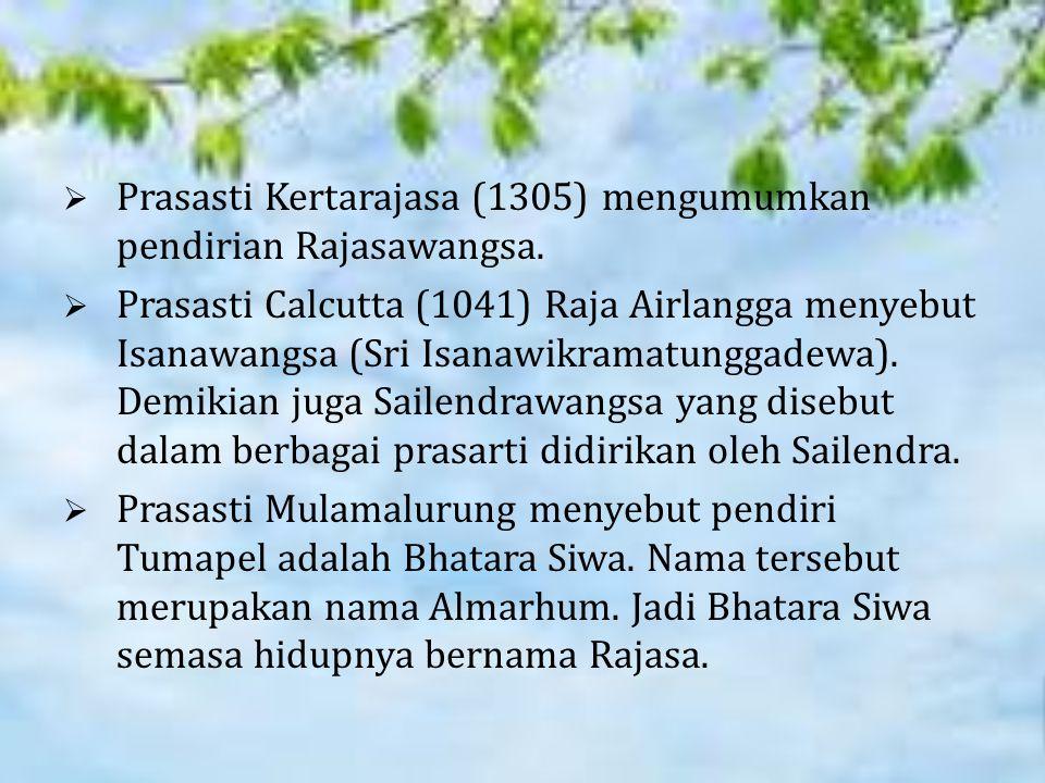  Prasasti Kertarajasa (1305) mengumumkan pendirian Rajasawangsa.  Prasasti Calcutta (1041) Raja Airlangga menyebut Isanawangsa (Sri Isanawikramatung