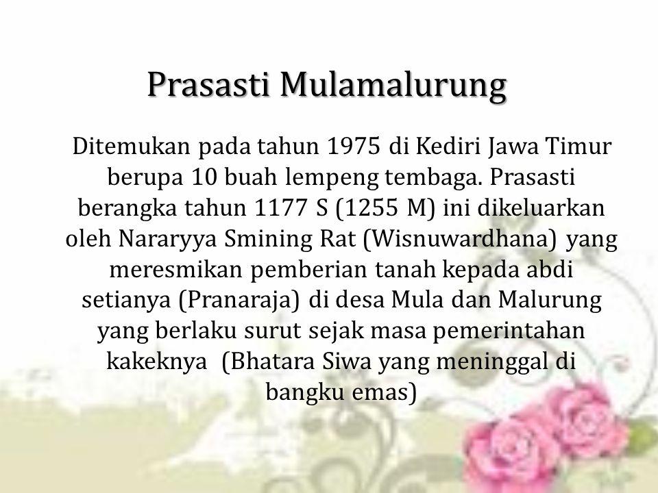 Prasasti Mulamalurung Ditemukan pada tahun 1975 di Kediri Jawa Timur berupa 10 buah lempeng tembaga. Prasasti berangka tahun 1177 S (1255 M) ini dikel