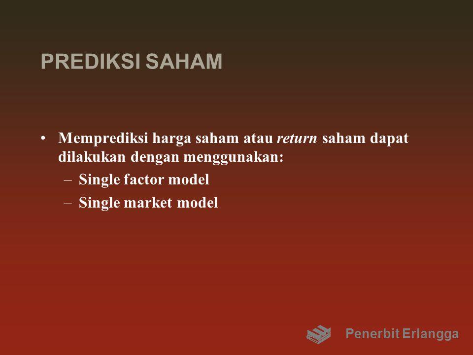 PREDIKSI SAHAM Memprediksi harga saham atau return saham dapat dilakukan dengan menggunakan: –Single factor model –Single market model Penerbit Erlangga