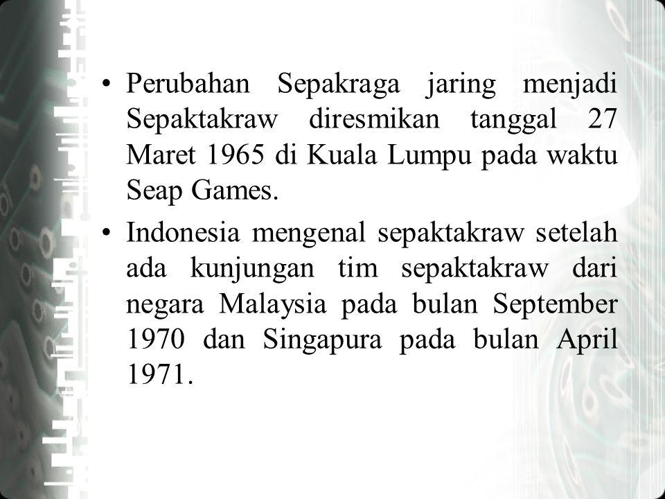 Perubahan Sepakraga jaring menjadi Sepaktakraw diresmikan tanggal 27 Maret 1965 di Kuala Lumpu pada waktu Seap Games.