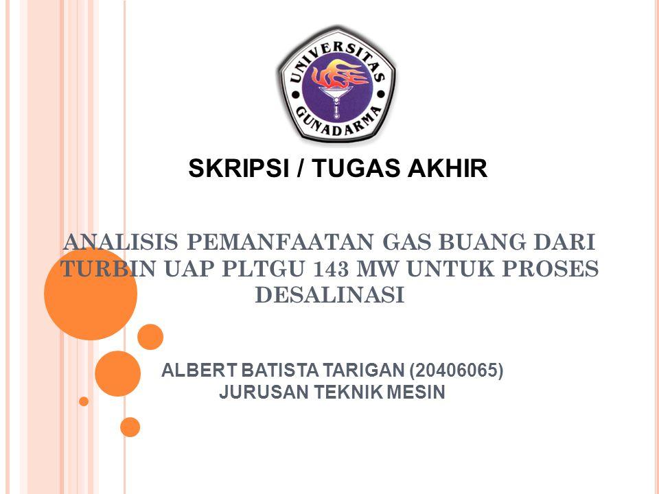 ALBERT BATISTA TARIGAN (20406065) JURUSAN TEKNIK MESIN ANALISIS PEMANFAATAN GAS BUANG DARI TURBIN UAP PLTGU 143 MW UNTUK PROSES DESALINASI SKRIPSI / T