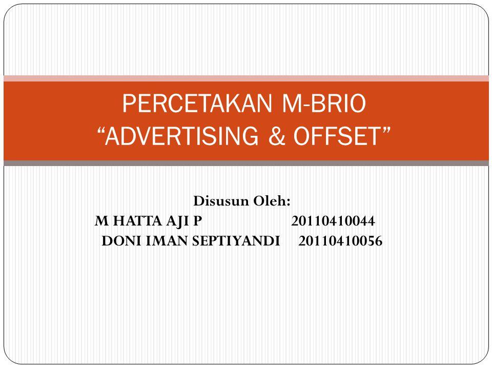 Disusun Oleh: M HATTA AJI P20110410044 DONI IMAN SEPTIYANDI20110410056 PERCETAKAN M-BRIO ADVERTISING & OFFSET