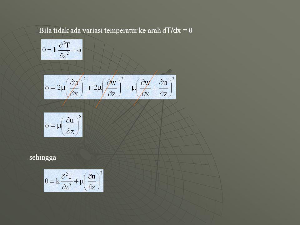 Bila tidak ada variasi temperatur ke arah d T/d x = 0 sehingga