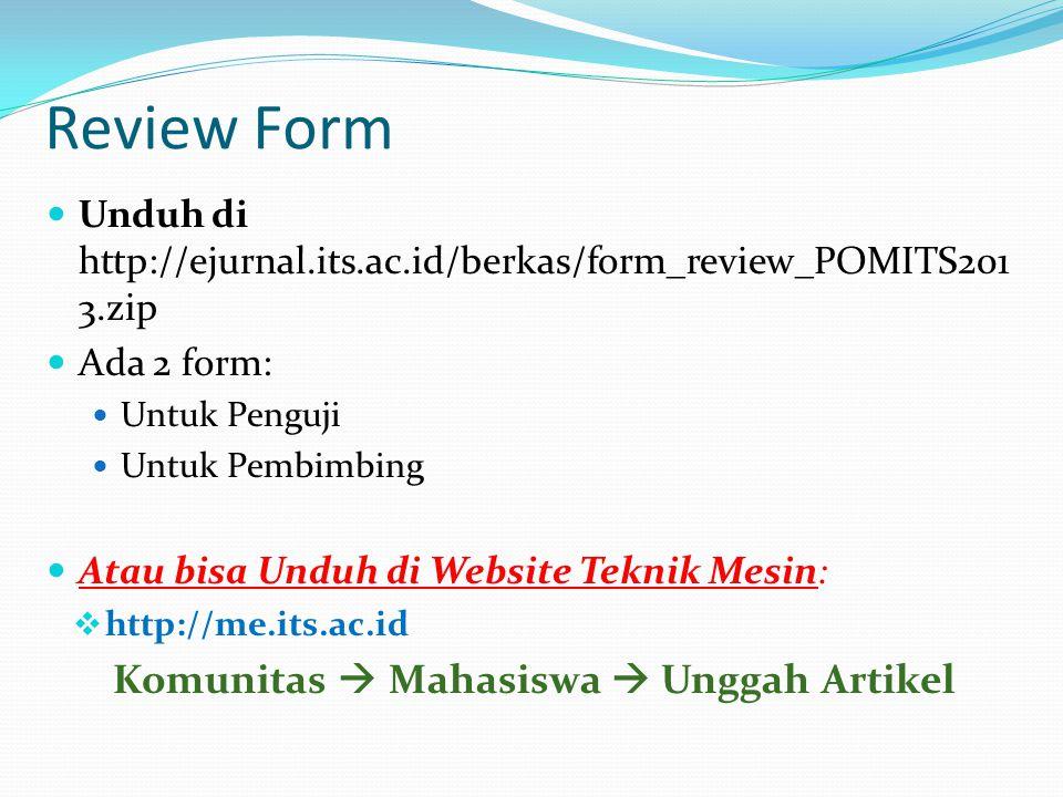 Review Form Unduh di http://ejurnal.its.ac.id/berkas/form_review_POMITS201 3.zip Ada 2 form: Untuk Penguji Untuk Pembimbing Atau bisa Unduh di Website Teknik Mesin:  http://me.its.ac.id Komunitas  Mahasiswa  Unggah Artikel