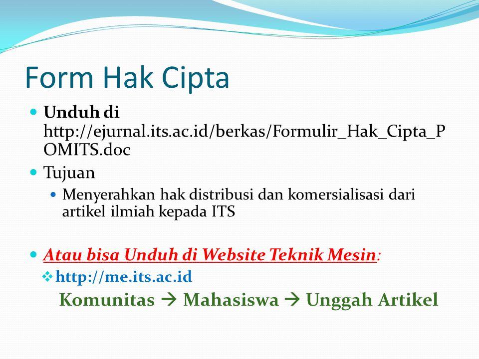 Form Hak Cipta Unduh di http://ejurnal.its.ac.id/berkas/Formulir_Hak_Cipta_P OMITS.doc Tujuan Menyerahkan hak distribusi dan komersialisasi dari artikel ilmiah kepada ITS Atau bisa Unduh di Website Teknik Mesin:  http://me.its.ac.id Komunitas  Mahasiswa  Unggah Artikel