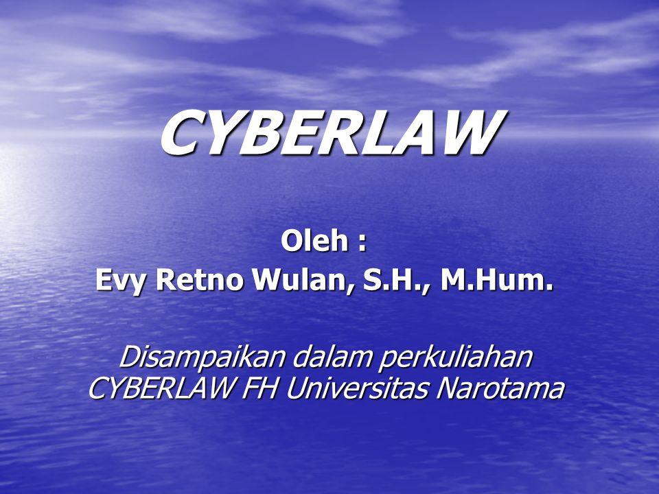 CYBERLAW Oleh : Evy Retno Wulan, S.H., M.Hum.